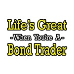 Life's Great...Bond Trader