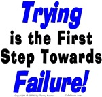Trying is Failure!
