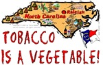 NC - Tobacco Is A Vegetable!