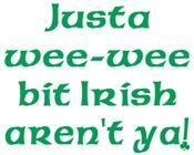 Justa Wee-Wee Bit Irish Aren't Ya!