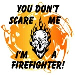 You Don't Scare Me I'm A Firefighter Tee's & Gifts