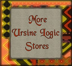 MORE URSINE LOGIC STORES
