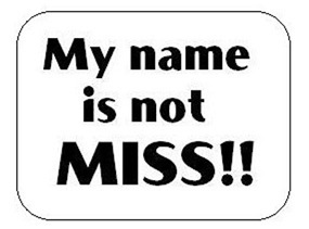 My name is not MISS!!
