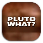 PLUTO WHAT?