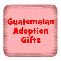 Guatemalan Adoption Gifts