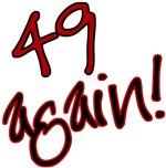 50th, 60th, 70th birthday humor saying - 49 again!
