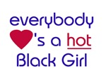 EVERYBODY LOVES A HOT BLACK GIRL