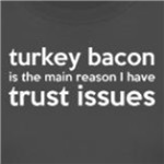 Turkey Bacon and Trust Issues