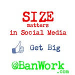 Size Matters in Social Media.  Get big at banwork.