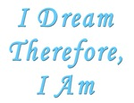 I Dream Therefore I Am