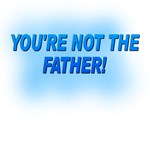 NOT THE FATHER
