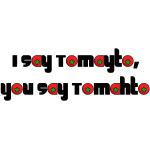 I Say tomayto...