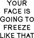 Your Face Freeze