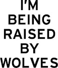 I'm Raise by Wolves