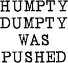 Humpty Dumpty Pushed