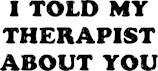 I Told My Therapist