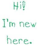 Hi! I'm New Here