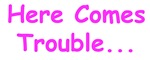 Here Comes Trouble! (pink)