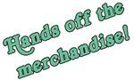 Hands off the Merchandise!