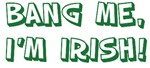 Bang Me, I'm Irish!