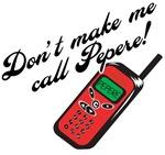 Don't Make Me Call Pepere!