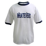 ...Whatever!...