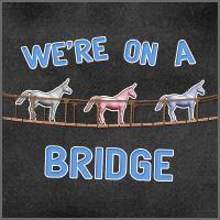 We're on a Bridge!