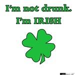 I'm not drunk, I'm Irish