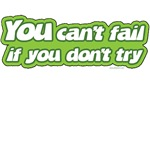 You Can't Fail If You Don't Try