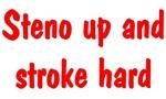 Steno up and stroke hard