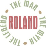 Roland the Man the Myth the Legend T-shirts Gifts