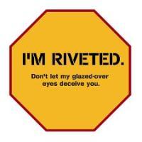 I'm riveted. Don't let my glazed-over eyes deceive