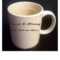 Black & Strong - Now, about my coffee (mug)