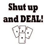 Shut up and Deal!