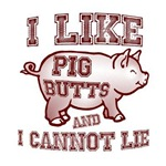 New SectionI LIKE PIG BUTTS AND I CANNOT LIE