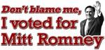 DON'T BLAME ME, I VOTED FOR MITT ROMNEY