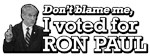 DON'T BLAME ME, I VOTED FOR RON PAUL