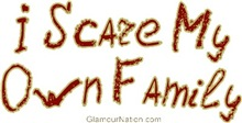 I Scare My Own Family