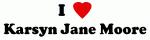 I Love Karsyn Jane Moore