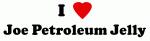 I Love Joe Petroleum Jelly