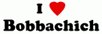 I Love Bobbachich