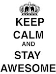 Keep Calm & Stay Awesome
