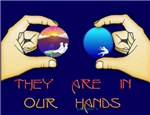 THEY ARE IN OUR HANDS