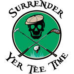 Surrender Yer Tee Time