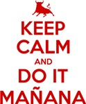 Keep Calm and Do It Manana