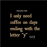 I only need coffee on days ending with the letter