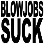 Blowjobs Suck