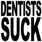 Dentists Suck