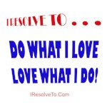 I Resolve To . . . Do What I Love!