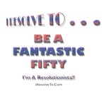 I Resolve To . . . Be Fantastic Fifty!